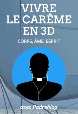 Vivre le Carême en 3D avec Padreblog